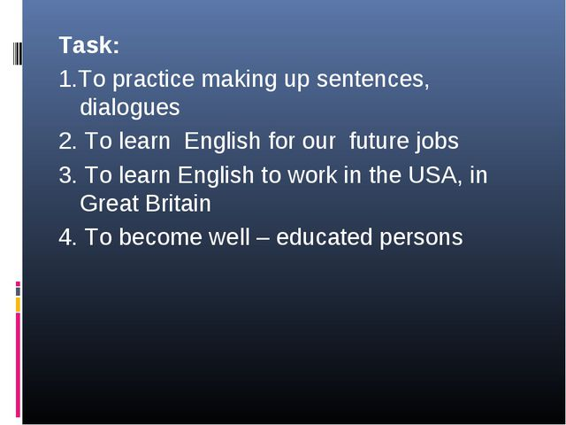 Task: 1.To practice making up sentences, dialogues 2. To learn English for ou...