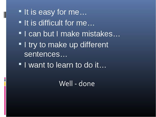 It is easy for me… It is difficult for me… I can but I make mistakes… I try t...