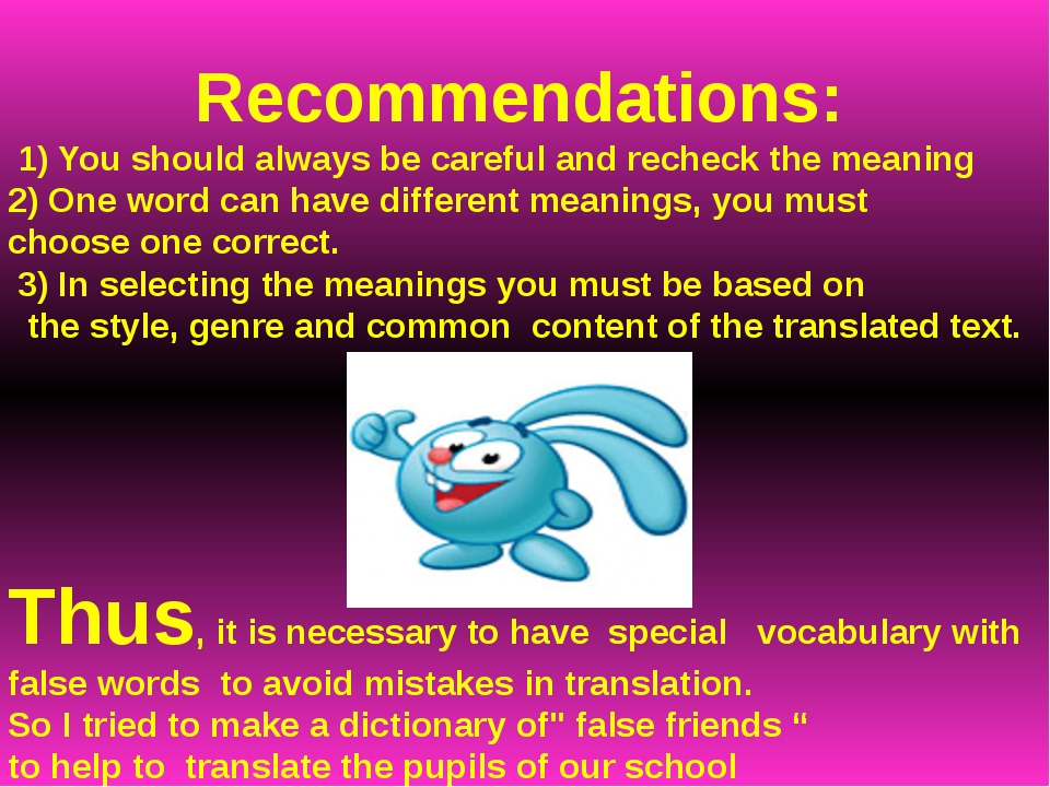 Recommendations: 1) You should always be careful and recheck the meaning 2) O...