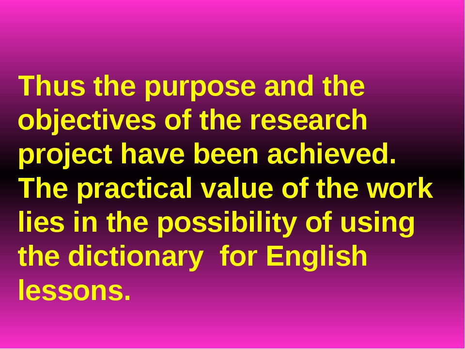 Thus the purpose and the objectives of the research project have been achieve...