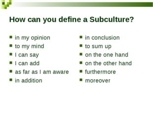 How can you define a Subculture? in my opinion to my mind I can say I can add