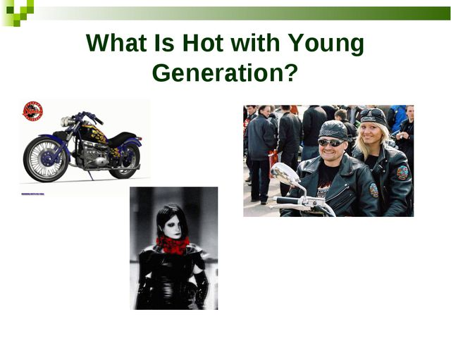 What Is Hot with Young Generation?
