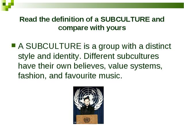 Read the definition of a SUBCULTURE and compare with yours A SUBCULTURE is a...