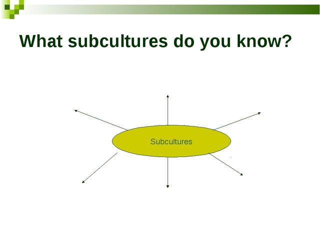 What subcultures do you know? Subcultures