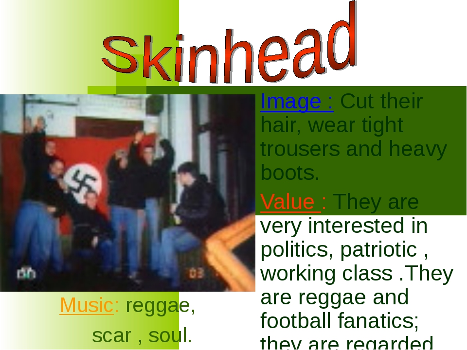 Image : Cut their hair, wear tight trousers and heavy boots. Value : They ar...