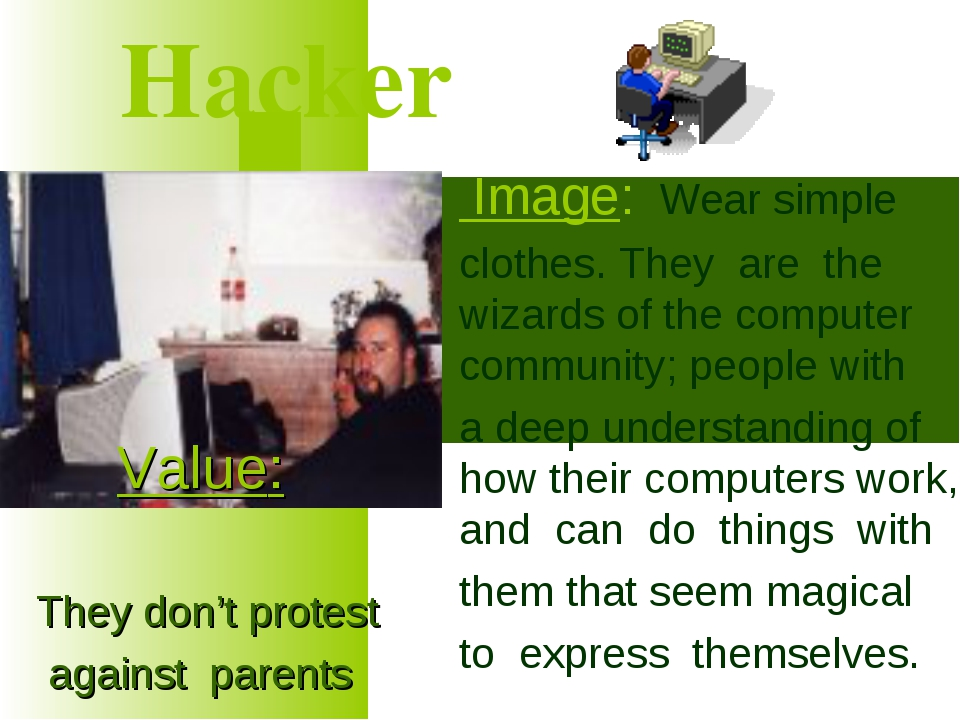 Hacker Image: Wear simple clothes. They are the wizards of the computer comm...