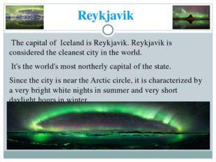 Reykjavik The capital of Iceland is Reykjavik. Reykjavik is considered the cl