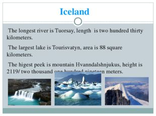 Iceland The longest river is Tuorsay, length is two hundred thirty kilometers