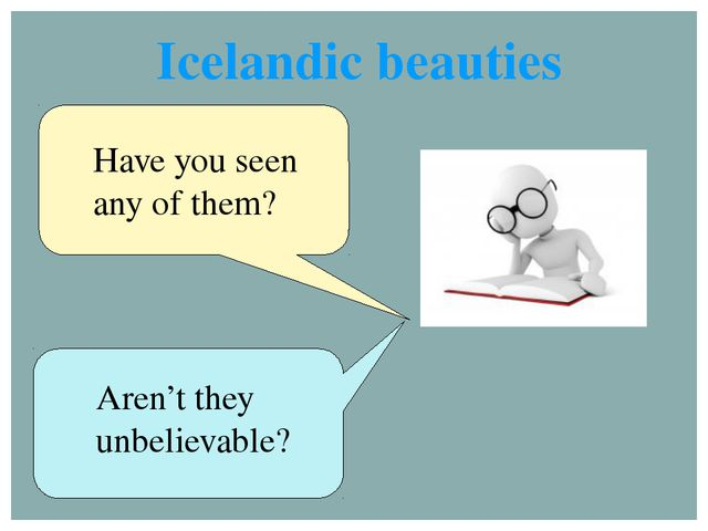 Have you seen any of them? Aren't they unbelievable? Icelandic beauties