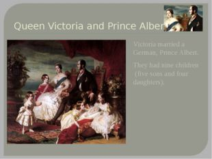 Queen Victoria and Prince Albert Victoria married a German, Prince Albert. Th