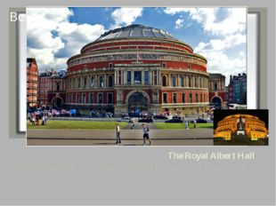 The Royal Albert Hall The Royal Albert Hall – a very large concert hall where