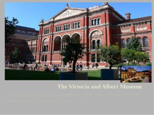 The Victoria and Albert Museum The Victoria and Albert Museum has got a very
