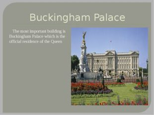Buckingham Palace The most important building is Buckingham Palace which is t