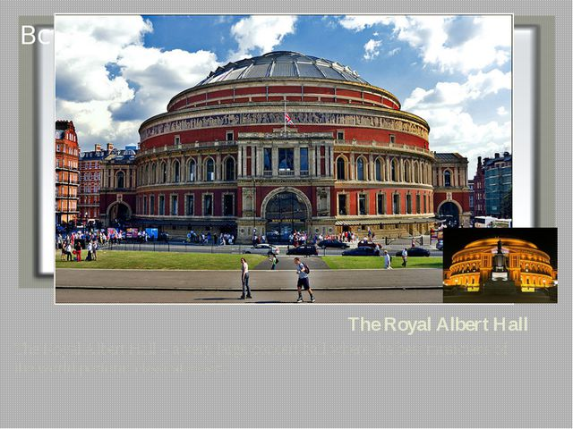 The Royal Albert Hall The Royal Albert Hall – a very large concert hall where...