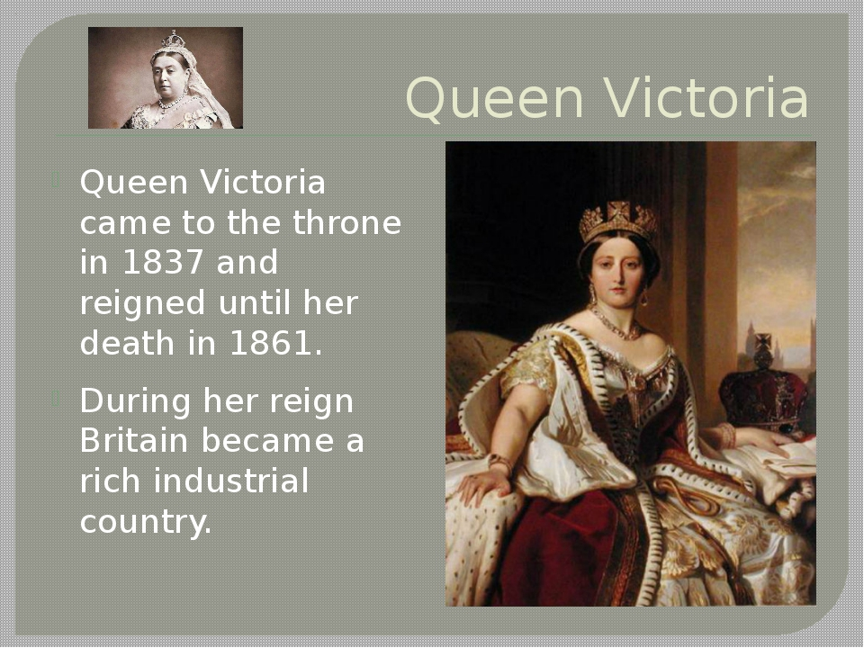 Queen Victoria Queen Victoria came to the throne in 1837 and reigned until he...
