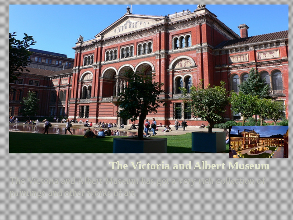 The Victoria and Albert Museum The Victoria and Albert Museum has got a very...