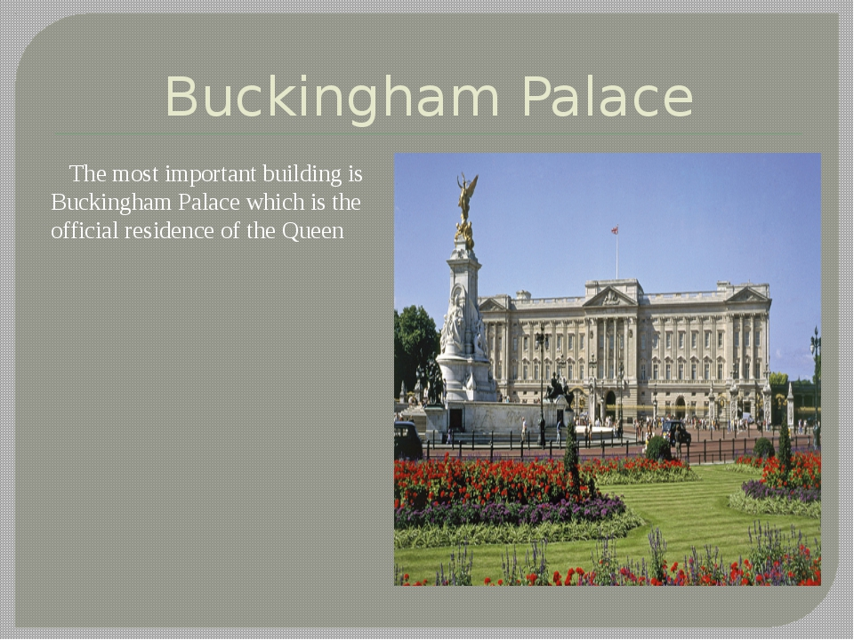 Buckingham Palace The most important building is Buckingham Palace which is t...