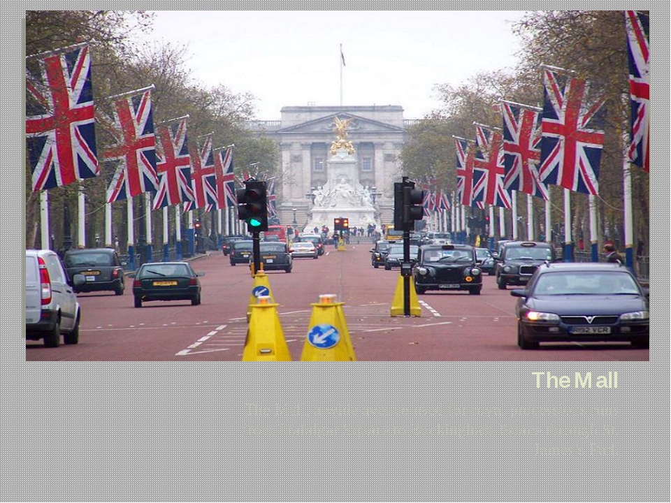 The Mall The Mall, a wide avenue used for royal processions runs from Trafalg...