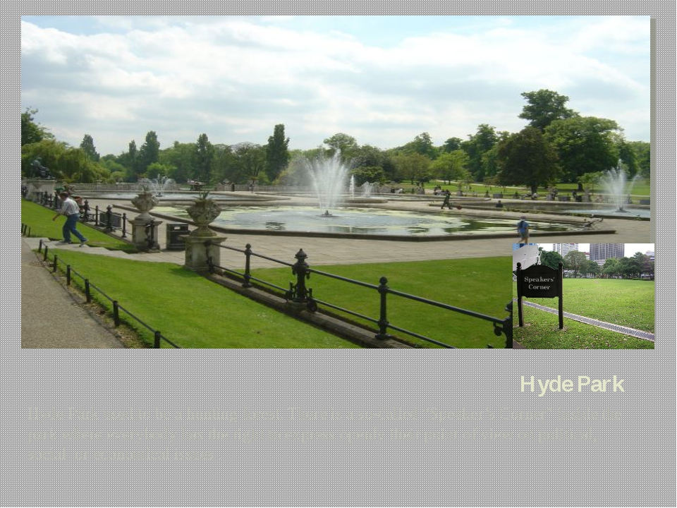 "Hyde Park Hyde Park used to be a hunting forest. There is a so-called ""Speake..."