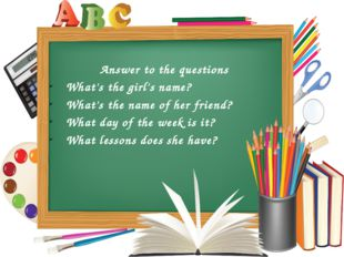 Answer to the questions What's the girl's name? What's the name of her friend