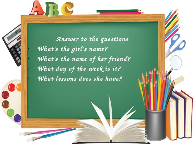 Answer to the questions What's the girl's name? What's the name of her friend...