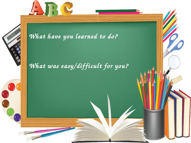 What have you learned to do? What was easy/difficult for you?