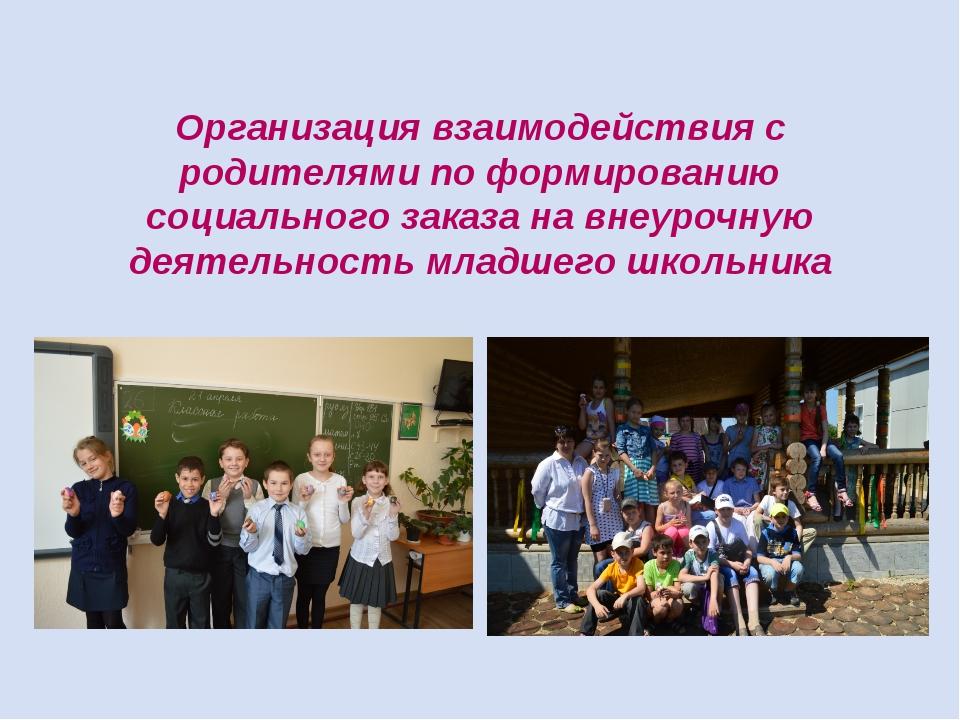 Организация взаимодействия с родителями по формированию социального заказа на...