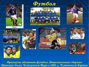 Французы обожают футбол. Национальная сборная Франции была Чемпионом Мира в 1