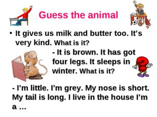 Guess the animal It gives us milk and butter too. It's very kind. What is it?