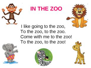 IN THE ZOO I like going to the zoo, To the zoo, to the zoo. Come with me to
