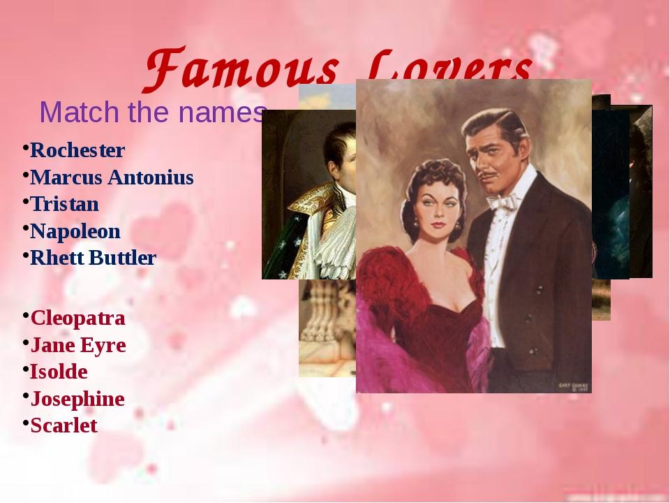 Famous Lovers Match the names Rochester Marcus Antonius Tristan Napoleon Rhet...