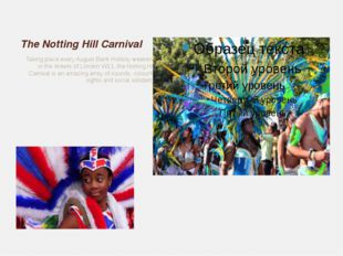 The Notting Hill Carnival Taking place every August Bank Holiday weekend in t