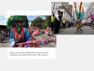 The Notting Hill Carnival At the roots of the Notting Hill Carnival are the C