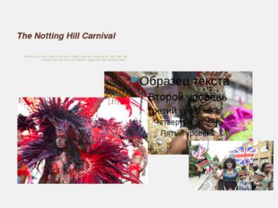 The Notting Hill Carnival Whether you want to join in the fun or simply watch