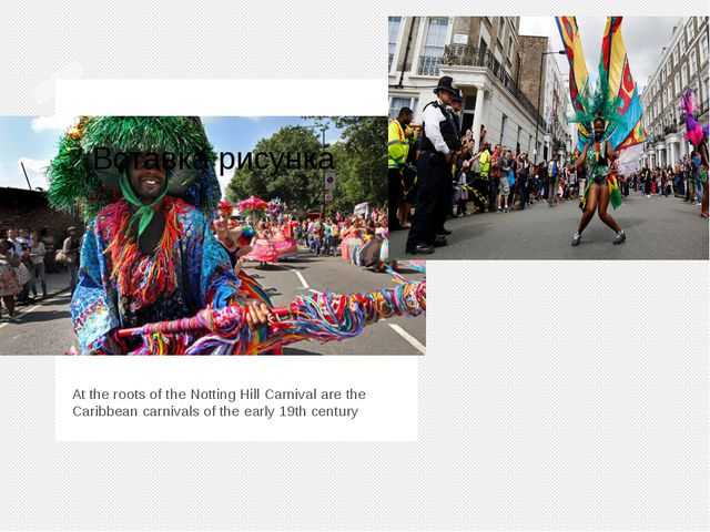 The Notting Hill Carnival At the roots of the Notting Hill Carnival are the C...