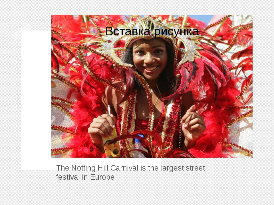 The Notting Hill Carnival The Notting Hill Carnival is the largest street fes...