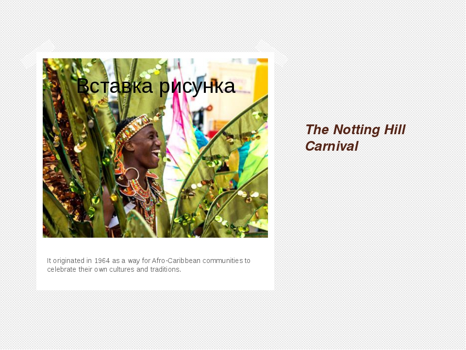 The Notting Hill Carnival It originated in 1964 as a way for Afro-Caribbean c...