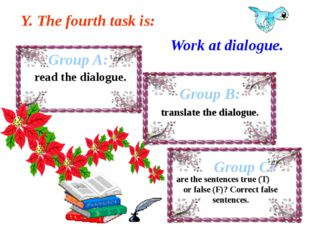 Group A: read the dialogue. Group B: Group C: translate the dialogue. are the