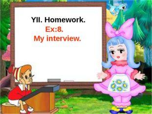 YII. Homework. Ex:8. My interview.