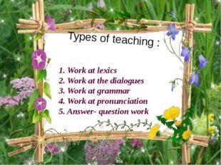 1. Work at lexics 2. Work at the dialogues 3. Work at grammar 4. Work at pron