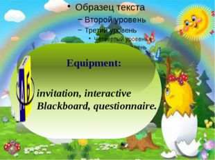 invitation, interactive Blackboard, questionnaire. Equipment: