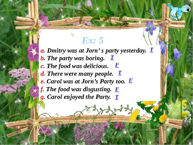 Ex: 5 a. Dmitry was at Jorn' s party yesterday. b. The party was boring. c. T...