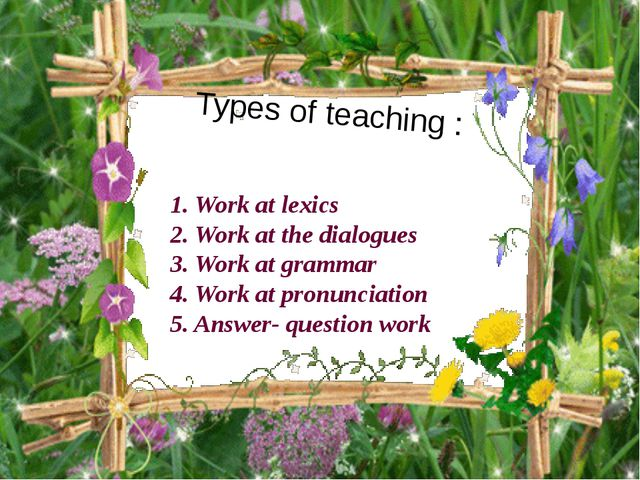 1. Work at lexics 2. Work at the dialogues 3. Work at grammar 4. Work at pron...