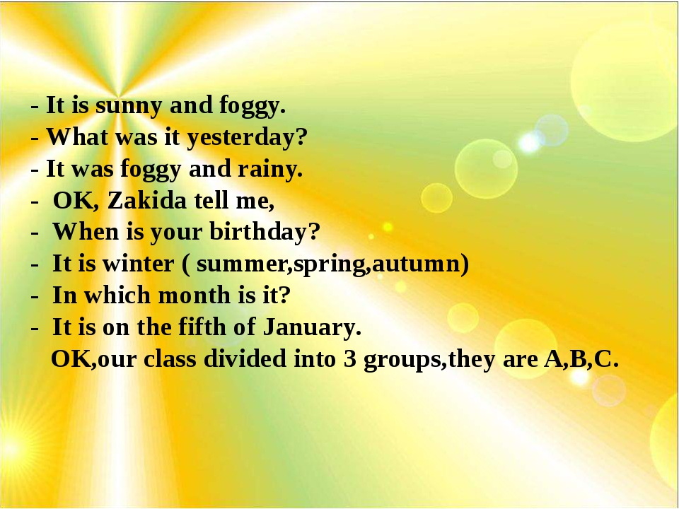 - It is sunny and foggy. - What was it yesterday? - It was foggy and rainy....