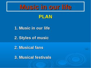Music in our life PLAN 1. Music in our life 2. Styles of music 2. Musical fan