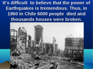 It's difficult to believe that the power of Earthquakes is tremendous. Thus,