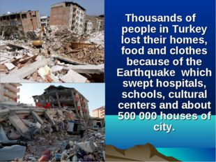 Thousands of people in Turkey lost their homes, food and clothes because of t