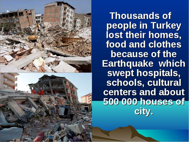 Thousands of people in Turkey lost their homes, food and clothes because of t...