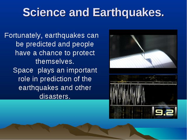 Science and Earthquakes. Fortunately, earthquakes can be predicted and people...