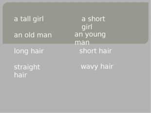 a tall girl an old man long hair straight hair a short girl an young man shor